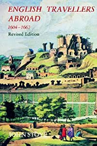English Travelers Abroad, 1604-1667: Their Influence on English Society and Politics, Revised Edition