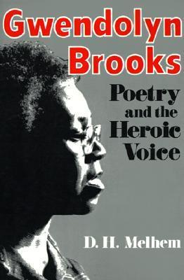 Gwendolyn Brooks Poetry and the Heroic Voice