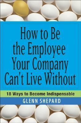 How to Be the Employee Your Company can't live