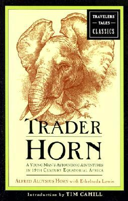 Trader Horn: A Young Man's Astounding Adventures in 19th Century Equatorial Africa