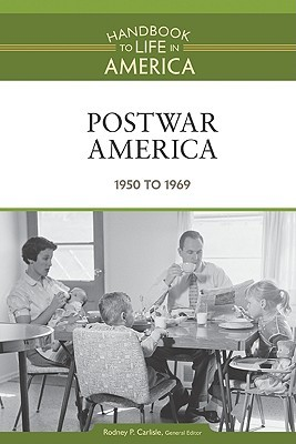 Postwar America 1950 to 1969 Rodney P. Carlisle