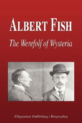 Albert Fish - The Werewolf of Wysteria (Biography)