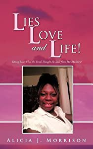 Lies, Love, and Life!: Taking Back What the Devil Thought He Stole from Me: My Story!