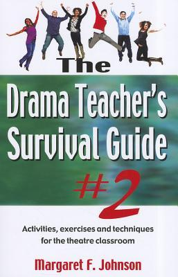 Drama Teacher's Survival Guide #2: Activities, Exercises, and Techniques for the Theatre Classroom