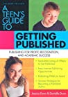 A Teen's Guide to Getting Published by Jessica Dunn