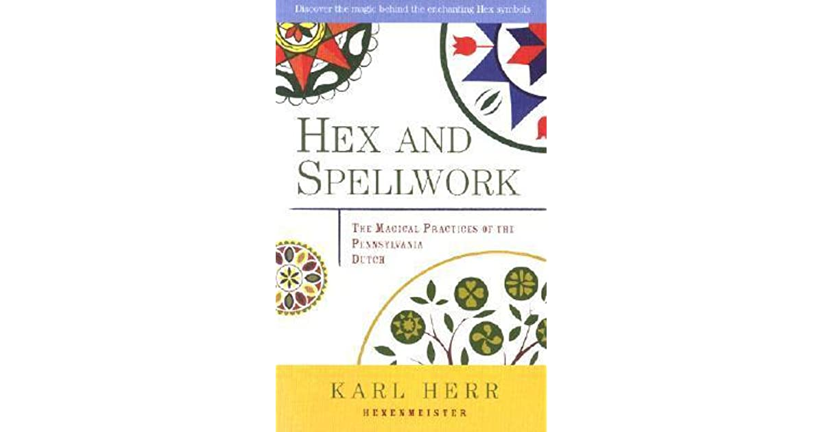 Hex And Spellwork Magical Practices Of The Pennsylvania Dutch By