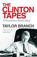 The Clinton Tapes: A President's Secret Diary. Taylor Branch