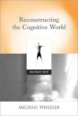 Reconstructing the Cognitive World  The Next Step (2005, The MIT Press)