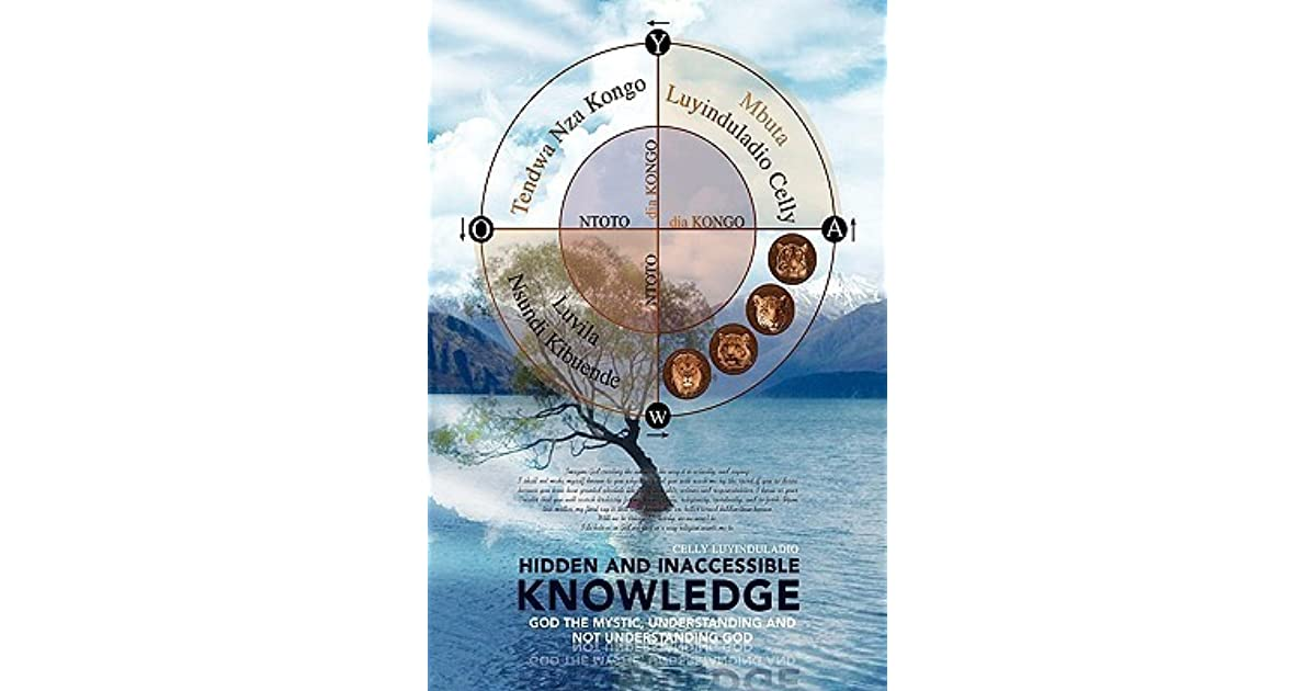 Hidden and Inaccessible Knowledge : God the Mystic, Understanding and not Understanding God