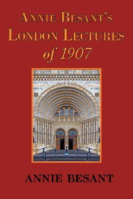 Annie Besant's London Lectures of 1907