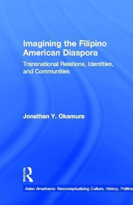 Imagining the Filipino American Diaspora: Transnational Relations, Identities, and Communities