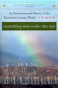 Something New Under the Sun: An Environmental History of the Twentieth-Century World