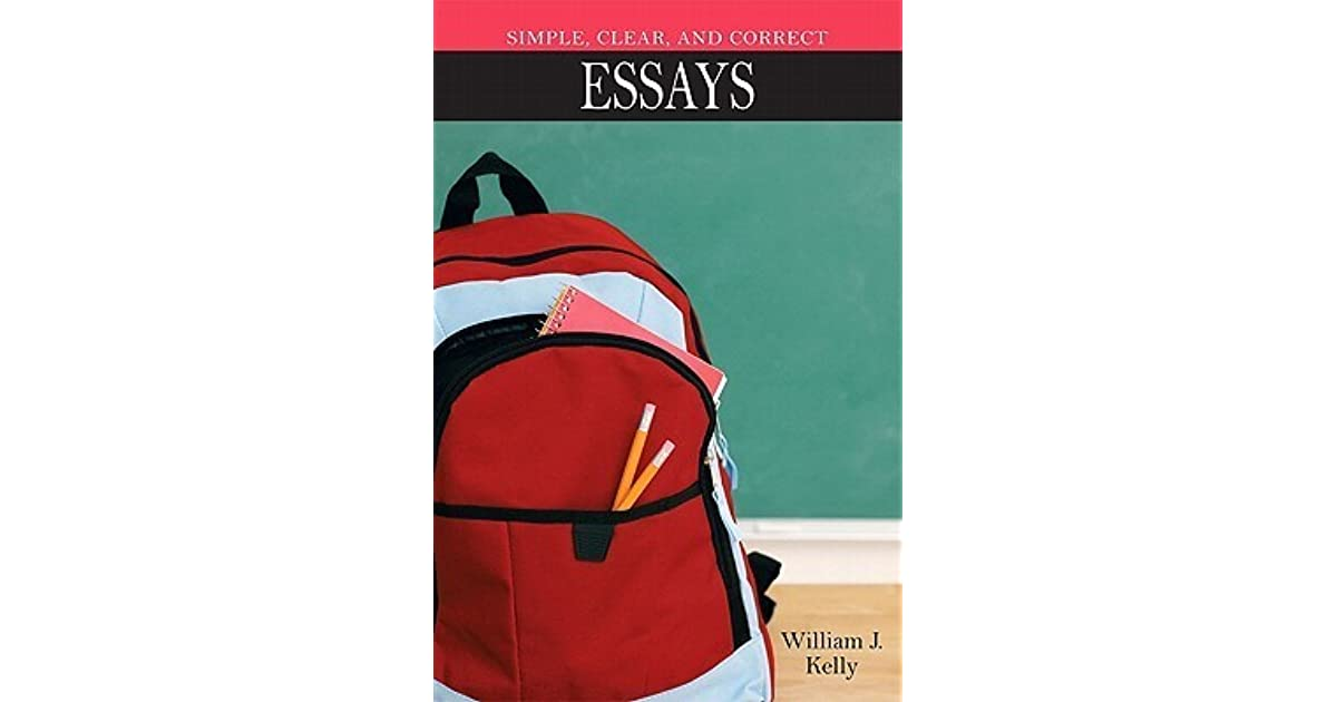simple clear and correct essays by william j kelly