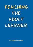 Teaching the Adult Learner