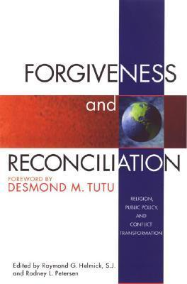 Forgiveness and Reconciliation Religion, Public Policy and Conflict Transformation