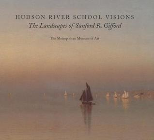 Hudson River School Visions The Landscapes of Sanford R Gifford