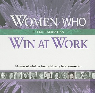 Women Who Win at Work: Flowers of Wisdom from Visionary Businesswomen