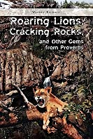 Roaring Lions, Cracking Rocks, and Other Gems from Proverbs