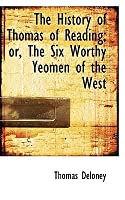 The History of Thomas of Reading; Or, the Six Worthy Yeomen of the West
