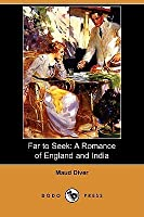 Far to Seek: A Romance of England and India