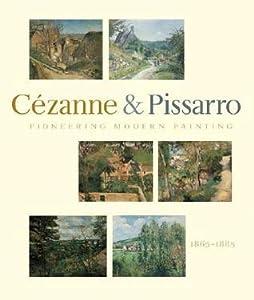 Pioneering Modern Painting: C�zanne and Pissarro, 1865-1885