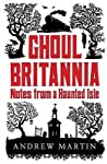 Ghoul Britannia: Notes On A Haunted Isle