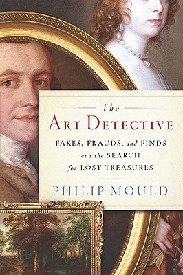 The Art Detective: Fakes, Frauds and Finds and the Search for Lost Treasures
