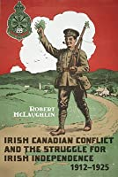 Irish Canadian Conflict and the Struggle for Irish Independence, 1912-1925