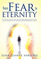 From Fear to Eternity: 212 Ways to Let Go of Limiting Beliefs and Shift Your Energy Into Higher Consciousness Living