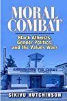 Moral Combat: Black Atheists, Gender Politics, and the Values Wars