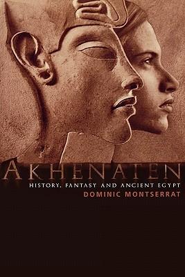 Akhenaten: History, Fantasy and Ancient Egypt