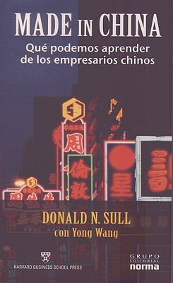 Made In China: Que Podemos Aprender De Los Empresarios Chinos / What Western Managers Can Learn From Trailblazing Chinese Entrepreneurs (Spanish Edition)