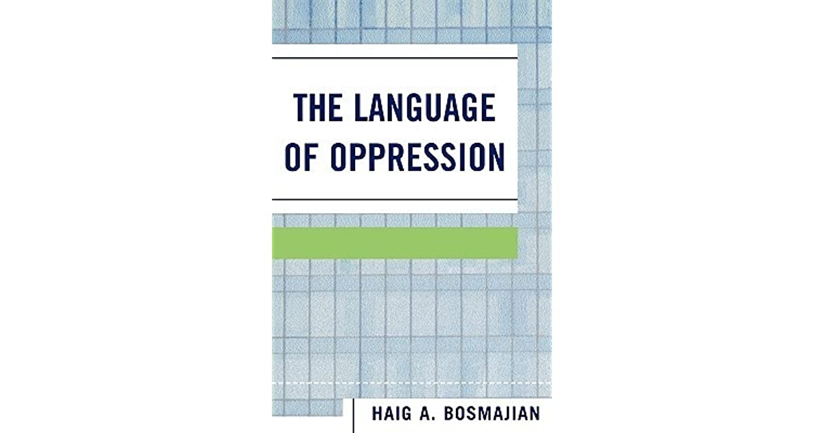 the value of a name in the language of oppression by haig bosmajian The rhetorical philosophy of kenneth burke, haig bosmajian's the language of oppression, and a study conducted in 1999 by otto santa ana provide the framework for analyzing the power of the dominant and secondary metaphors found in these documents.
