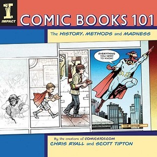 Comic Books 101  The History, Methods and Madness (2009, IMPACT Books)