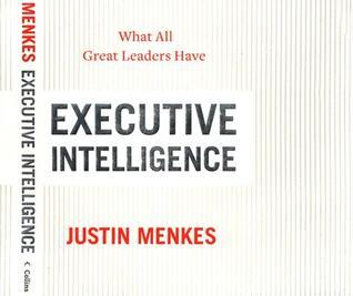 Executive Intelligence What All Great Leaders Have