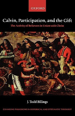 Calvin, Participation, and the Gift: The Activity of Believers in Union with Christ
