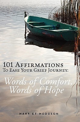 101 Affirmations To Ease Your Grief Journey: Words of Comfort, Words of Hope