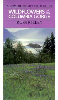 Wildflowers of the Columbia Gorge: A Comprehensive Field Guide