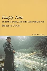 Empty Nets: Indians, Dams, and the Columbia River (Culture and Environment in the Pacific West)