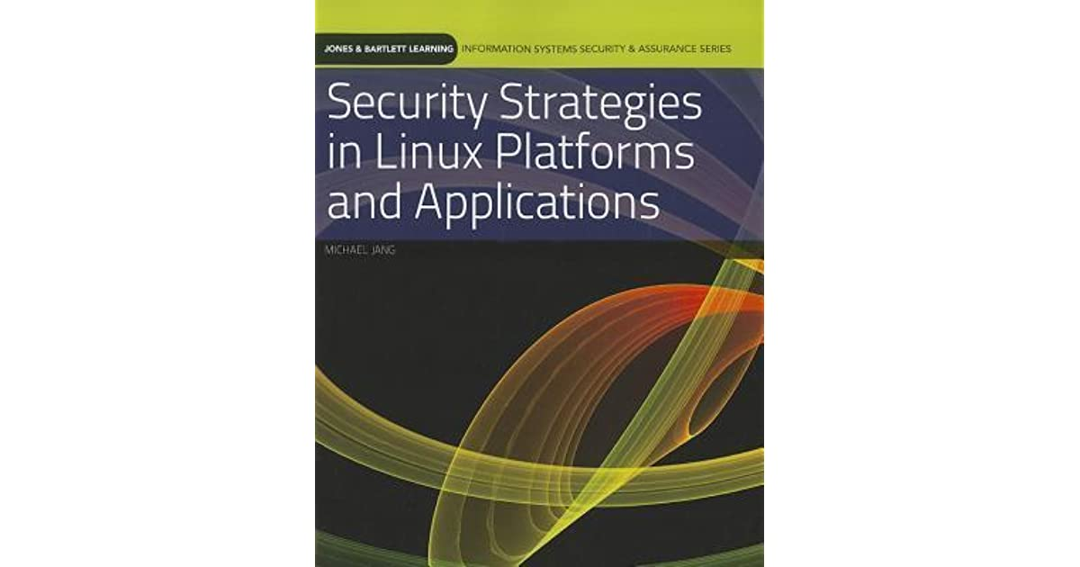 security strategies in linux platforms and applications information systems security assurance