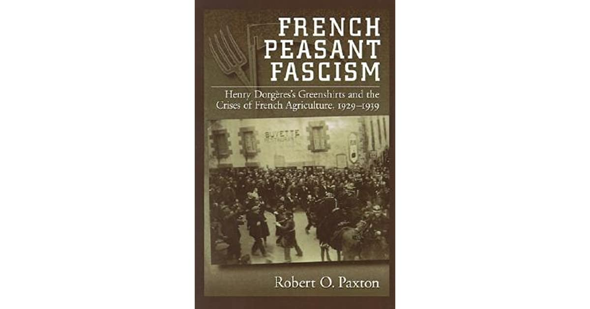 French Peasant Fascism Henry Dorgeress Greenshirts And The Crises