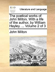 The Poetical Works of John Milton. with a Life of the Author, by William Hayley. ... Volume 2 of 3