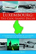 Luxembourg: The Clog-Shaped Duchy: A Chronological History of Luxembourg from the Celts to the Present Day