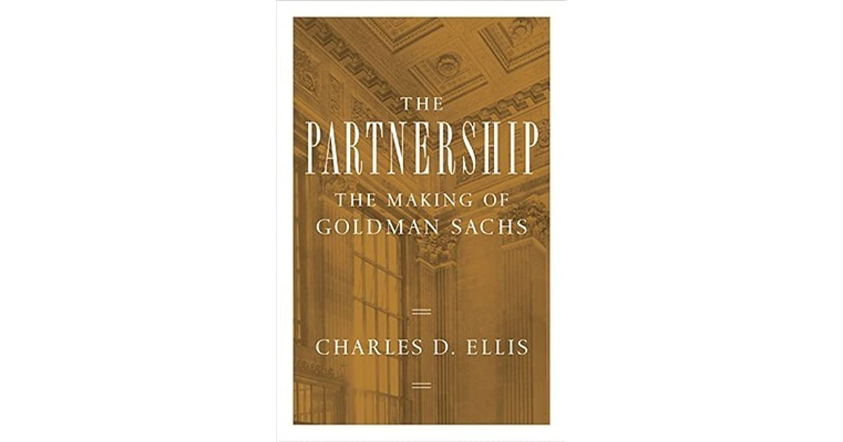 The Partnership: The Making of Goldman Sachs by Charles D  Ellis
