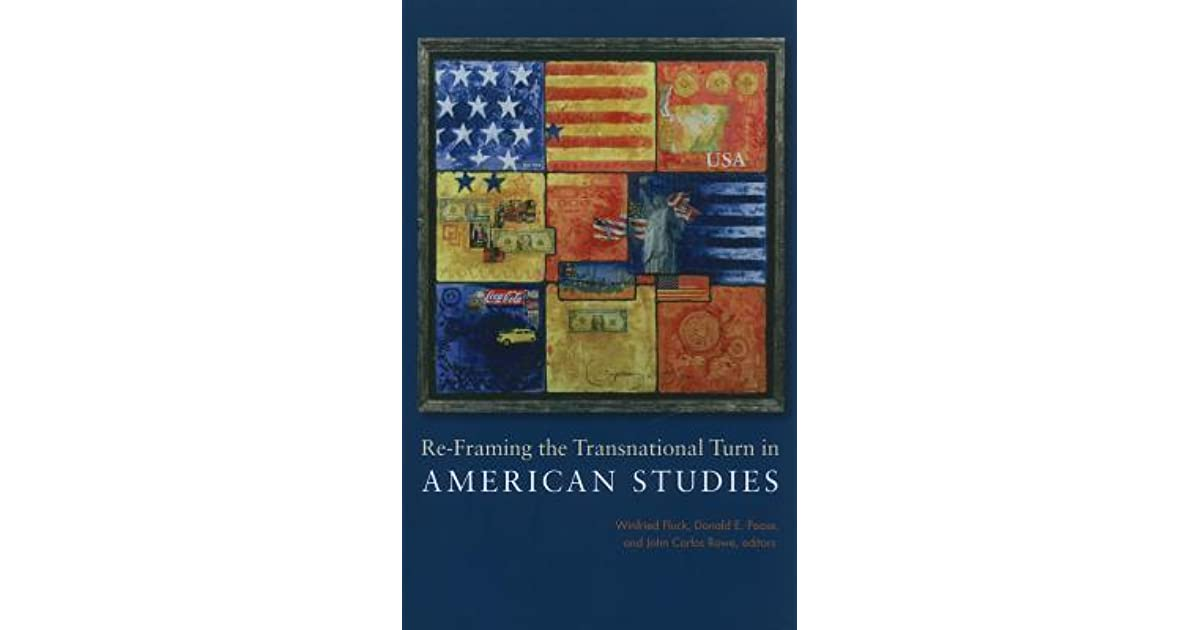 Re-Framing the Transnational Turn in American Studies by Winfried Fluck