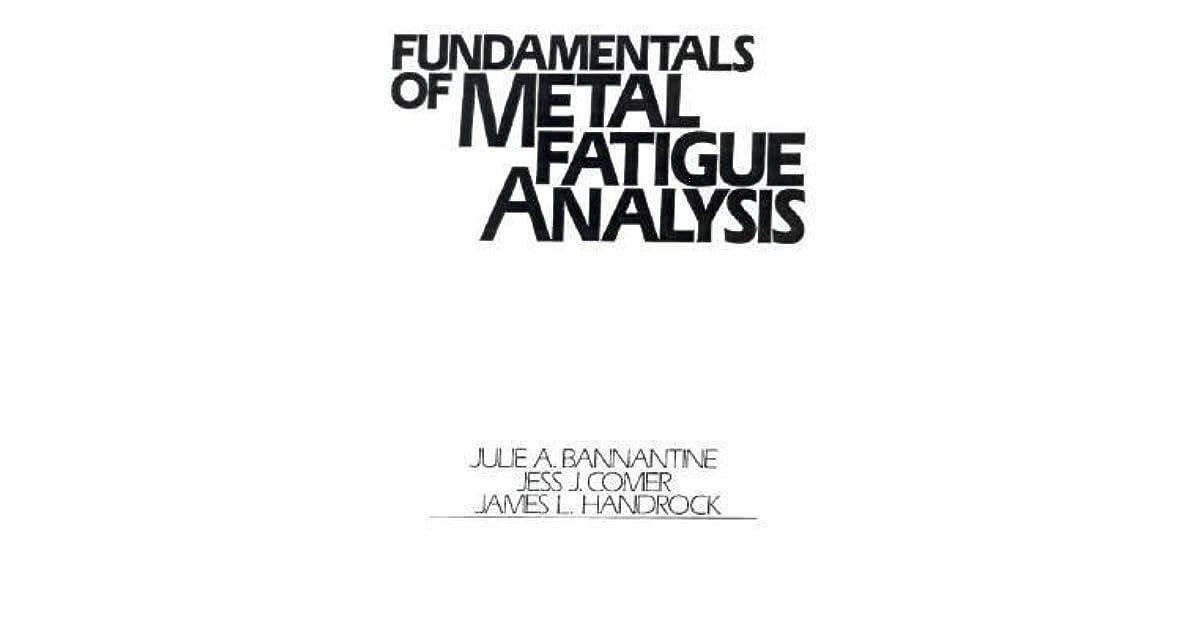Fundamentals Of Metal Fatigue Analysis By Julie A  Bannantine
