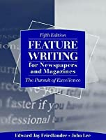 Feature Writing for Newspapers and Magazines: The Pursuit of Excellence