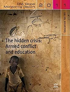 Education For All Global Monitoring Report: 2011: The Hidden Crisis: Armed Conflict And Education