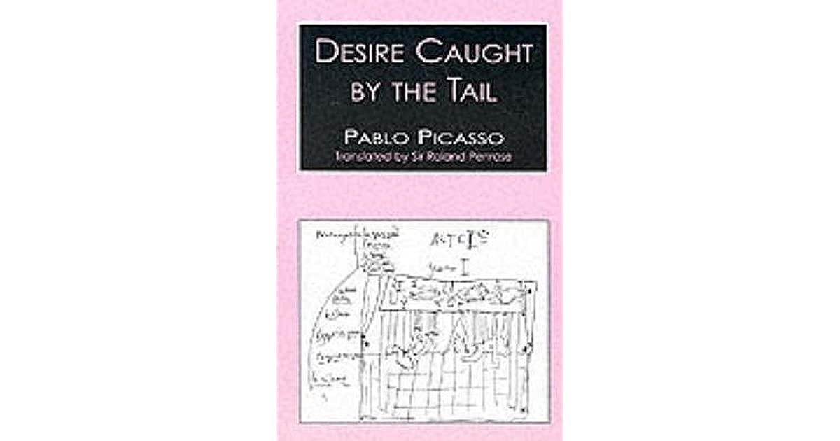Desire Caught By The Tail Pablo Picasso