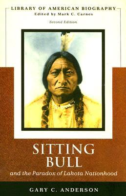 Sitting Bull and the Paradox of Lakota Nationhood